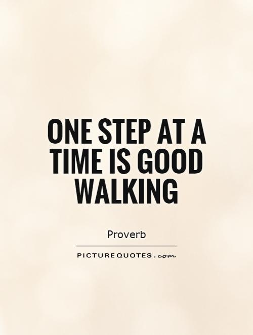 one-step-at-a-time-is-good-walking-quote-1
