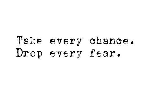 wisdom-quotes-take-every-chance-drop-every-fear-wisdom-affirmations