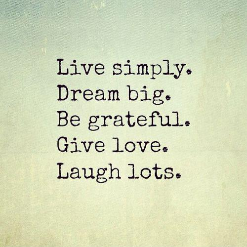 live-simply-dream-big-be-grateful-give-love-laugh-lots-quote-1