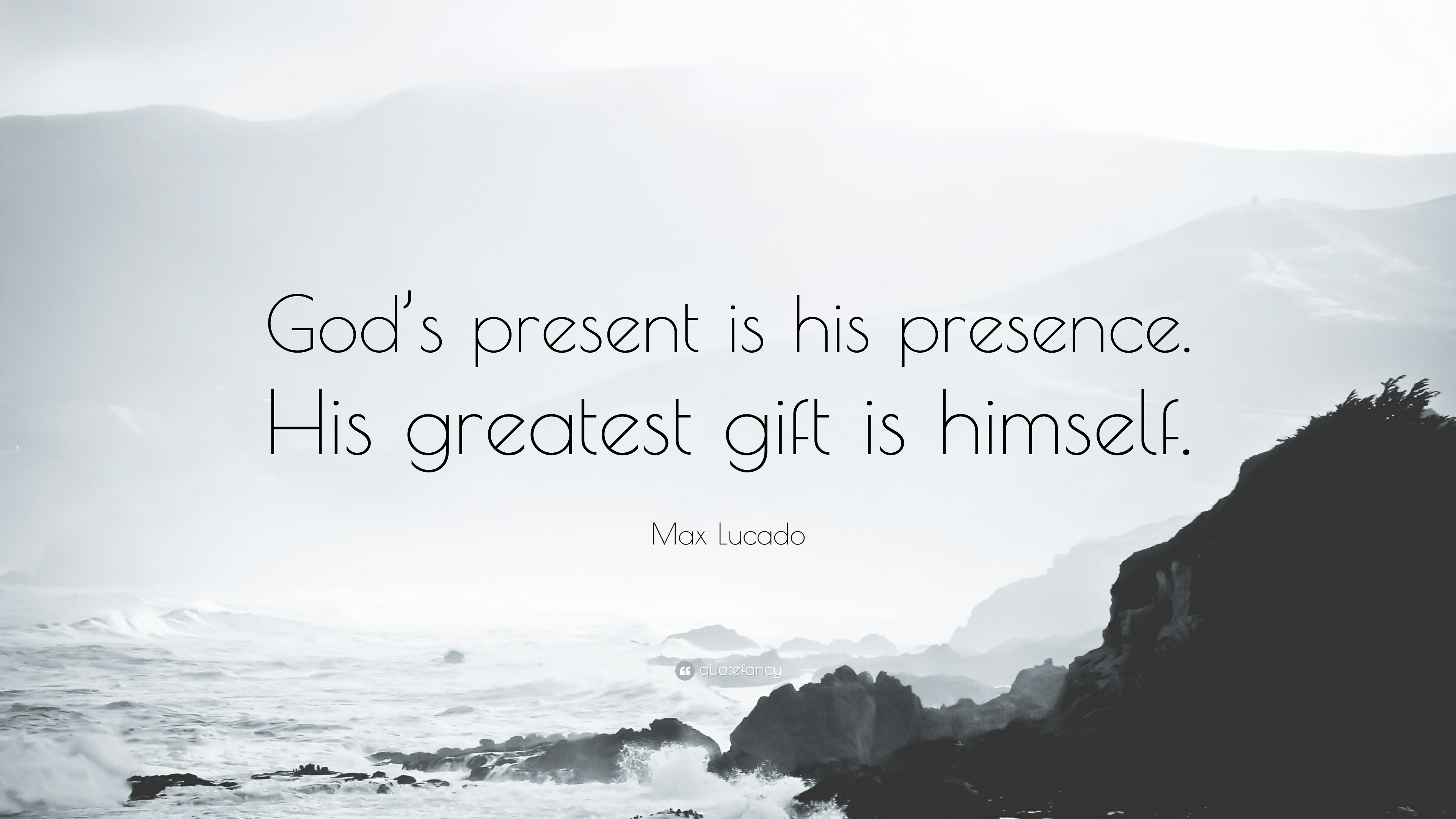 169881-max-lucado-quote-god-s-present-is-his-presence-his-greatest-gift