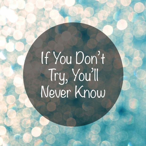if-you-dont-try-youll-ever-know-quote-1