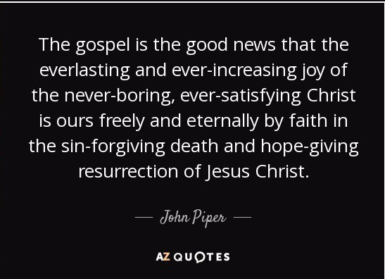 quote-the-gospel-is-the-good-news-that-the-everlasting-and-ever-increasing-joy-of-the-never-john-piper-131-85-35