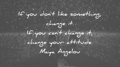 attitude-quotes-if-you-dont-like-something-change-it-if-you-cant-change-it-change-your-attitude-maya-angelou-wisdom-quotes