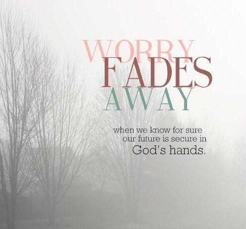 worry-fades-away-when-we-know-for-sure-our-future-is-secure-in-gods-hands-quote-1