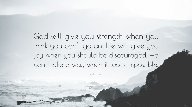 98147-Joel-Osteen-Quote-God-will-give-you-strength-when-you-think-you