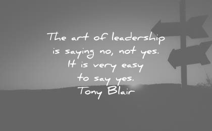 leadership-quotes-the-art-of-leadership-is-saying-no-not-yes-it-is-very-easy-to-say-yes-tony-blair-wisdom-quotes