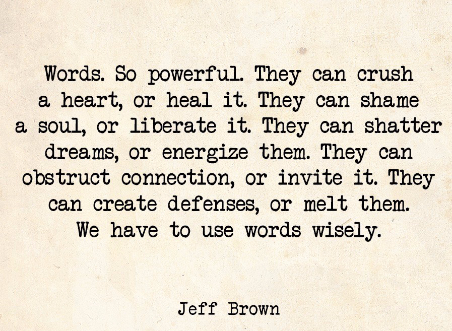 Words Are Powerful Quote Words. So Powerful. They Can Crush A Heart, Or Heal It. They Can