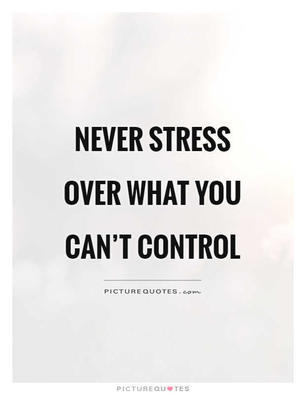 never-stress-over-what-you-cant-control-quote-1