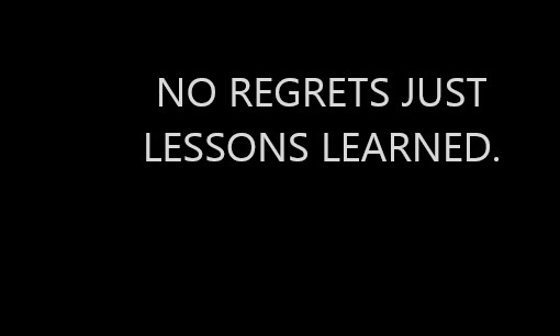 No-regrets-just-lessons-learned